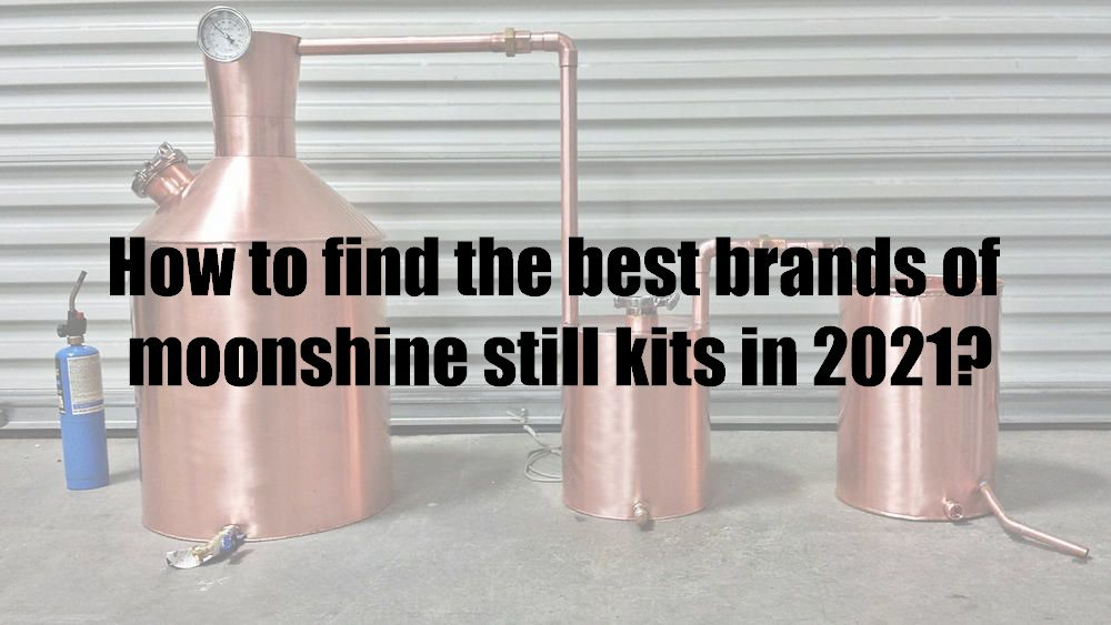 How to find the best brands of moonshine still kits in 2021?