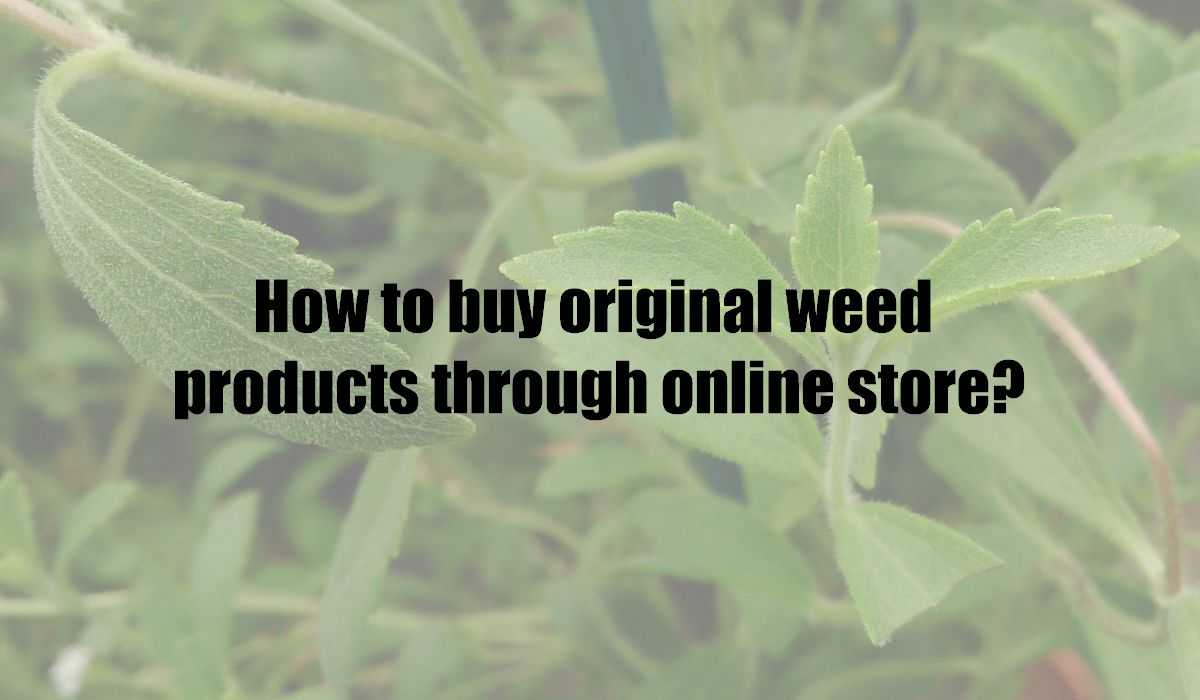 How to buy original weed products through online store?